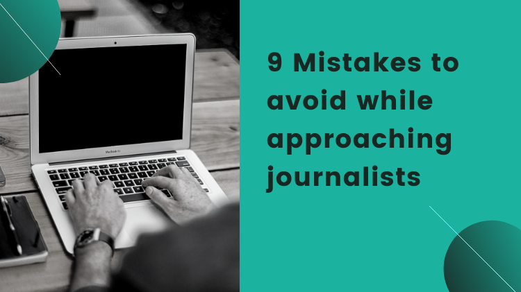 9 Mistakes to avoid while approaching journalists