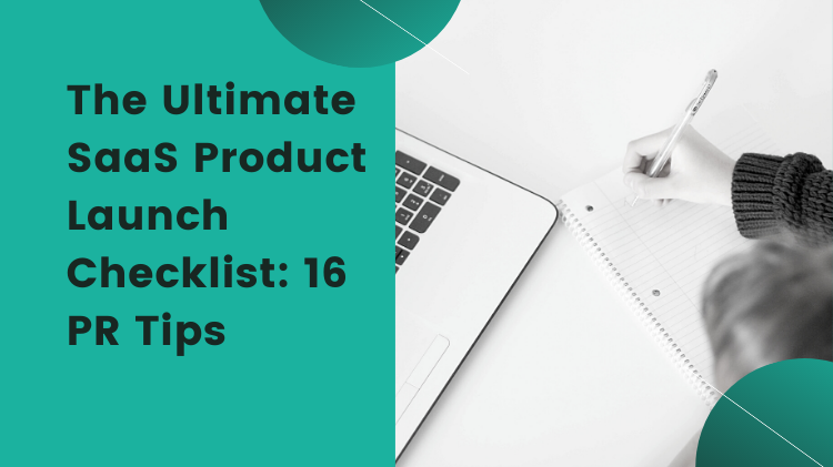 The Ultimate SaaS Product Launch Checklist: 16 PR Tips