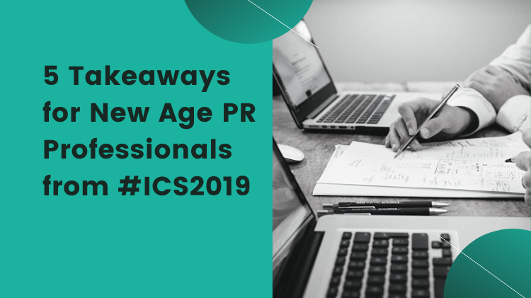 5 Takeaways for New Age PR Professionals from #ICS2019