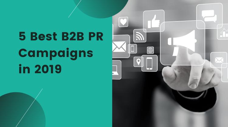 5 Best B2B PR Campaigns in 2019
