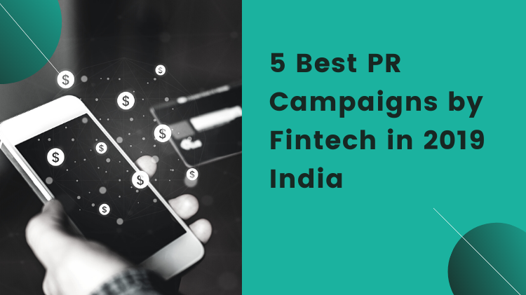 5 Best PR Campaigns by Fintech in 2019 – India