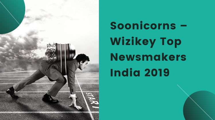 Soonicorns – Wizikey Top Newsmakers India 2019