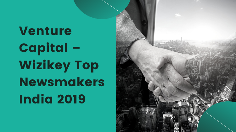 Venture Capital – Wizikey Top Newsmakers India 2019