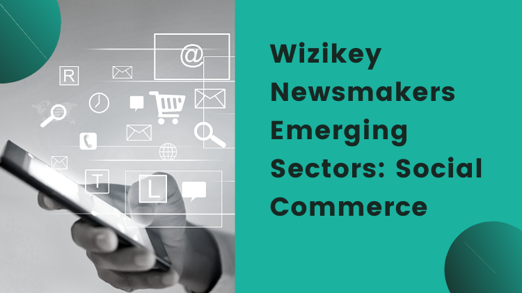 Wizikey Newsmakers | Emerging Sectors: Social Commerce