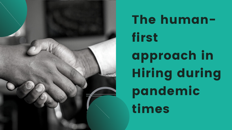 The human-first approach in Hiring during pandemic times