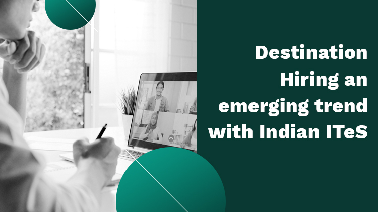Destination Hiring – An Emerging Trend With Indian ITeS