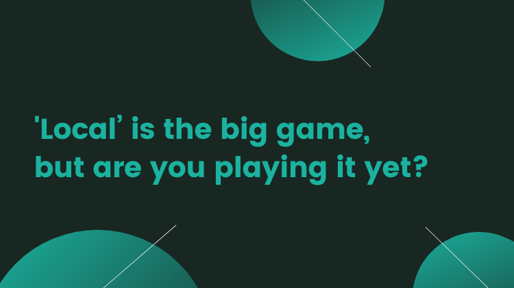 'Local' is the big game, but are you playing it yet?